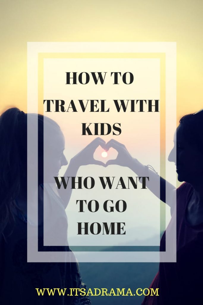 How to travel with kids who want to go home